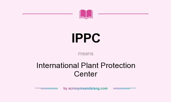 What does IPPC mean? It stands for International Plant Protection Center