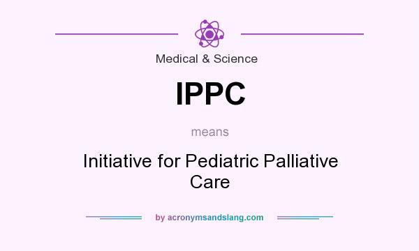 What does IPPC mean? It stands for Initiative for Pediatric Palliative Care