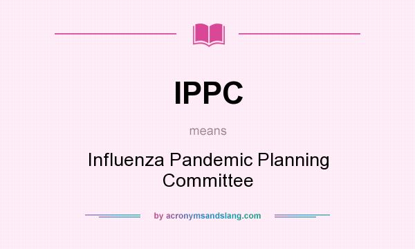 What does IPPC mean? It stands for Influenza Pandemic Planning Committee