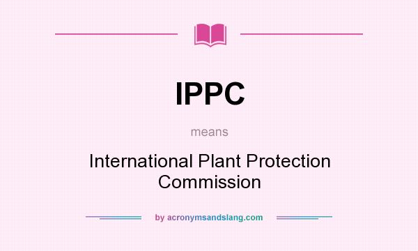 What does IPPC mean? It stands for International Plant Protection Commission