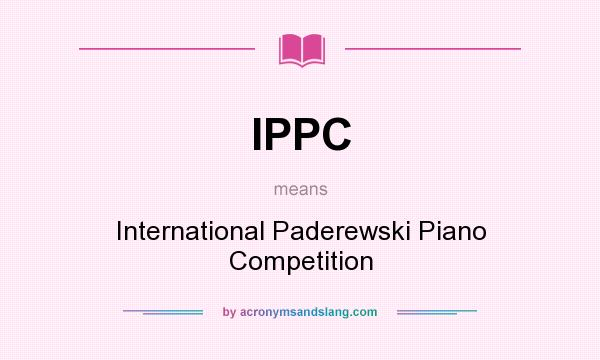 What does IPPC mean? It stands for International Paderewski Piano Competition