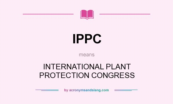 What does IPPC mean? It stands for INTERNATIONAL PLANT PROTECTION CONGRESS