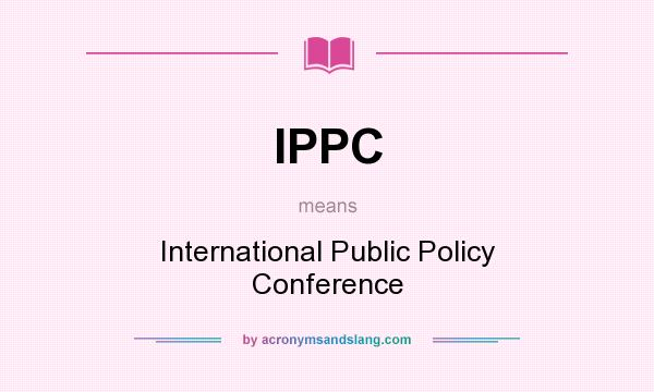 What does IPPC mean? It stands for International Public Policy Conference