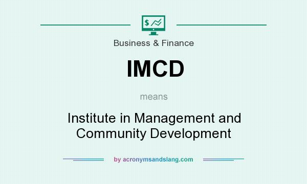 What does IMCD mean? It stands for Institute in Management and Community Development