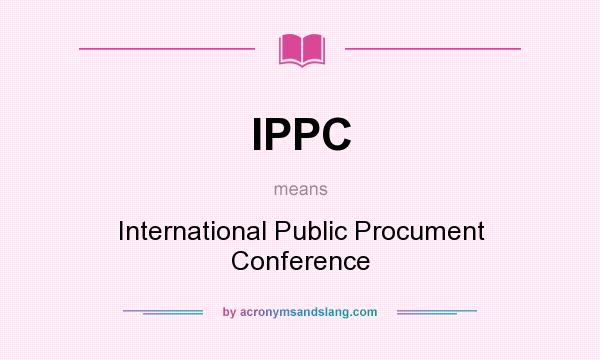 What does IPPC mean? It stands for International Public Procument Conference