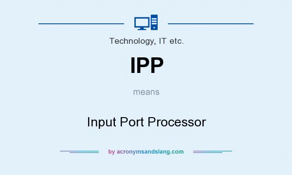 What does IPP mean? It stands for Input Port Processor