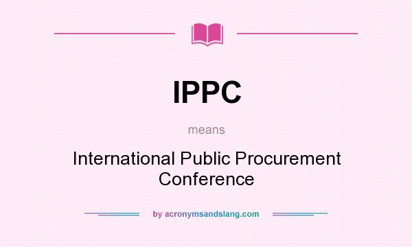 What does IPPC mean? It stands for International Public Procurement Conference