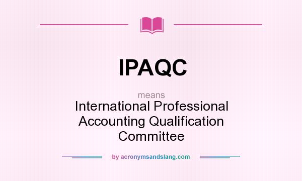 What does IPAQC mean? It stands for International Professional Accounting Qualification Committee