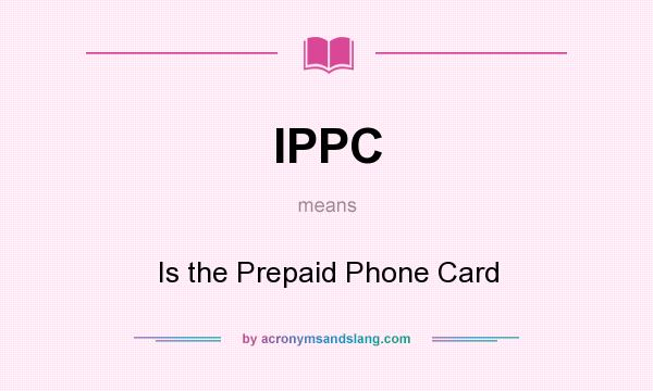 What does IPPC mean? It stands for Is the Prepaid Phone Card