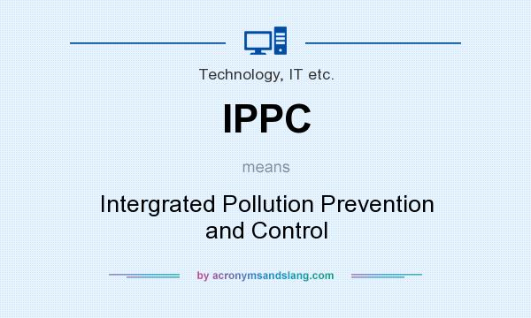 What does IPPC mean? It stands for Intergrated Pollution Prevention and Control
