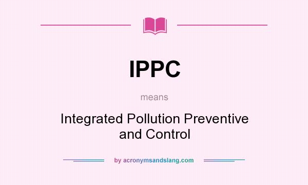 What does IPPC mean? It stands for Integrated Pollution Preventive and Control