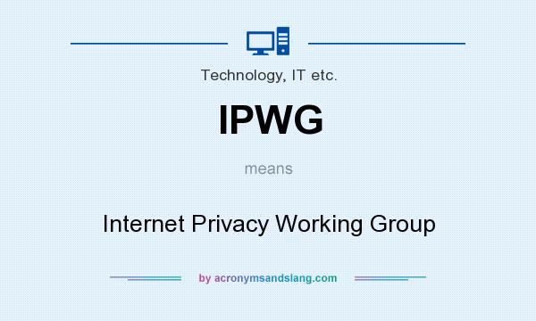 What does IPWG mean? It stands for Internet Privacy Working Group