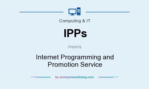What does IPPs mean? It stands for Internet Programming and Promotion Service