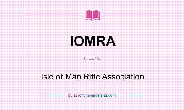 What does IOMRA mean? It stands for Isle of Man Rifle Association