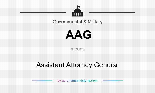 What does AAG mean? It stands for Assistant Attorney General