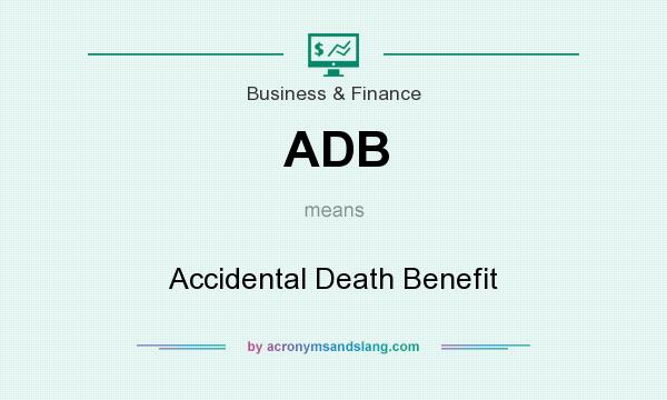 What does ADB mean? It stands for Accidental Death Benefit