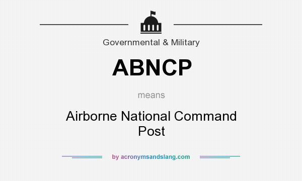 What does ABNCP mean? It stands for Airborne National Command Post