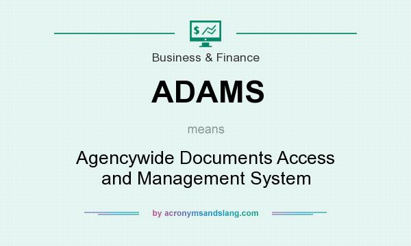 What does ADAMS mean? It stands for Agencywide Documents Access and Management System