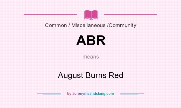 What does ABR mean? It stands for August Burns Red