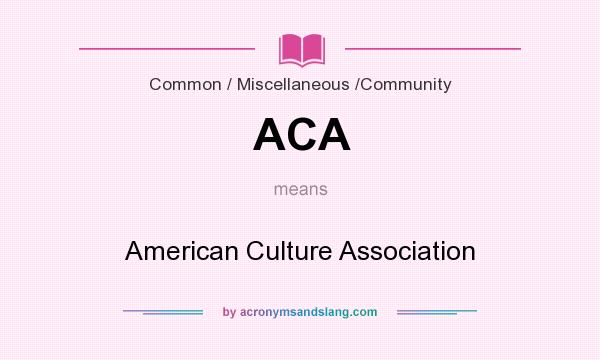 What does ACA mean? It stands for American Culture Association