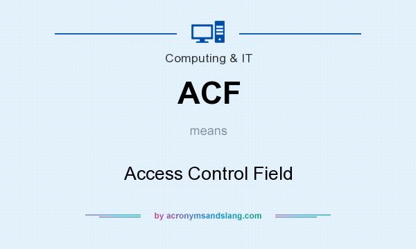 What does ACF mean? It stands for Access Control Field