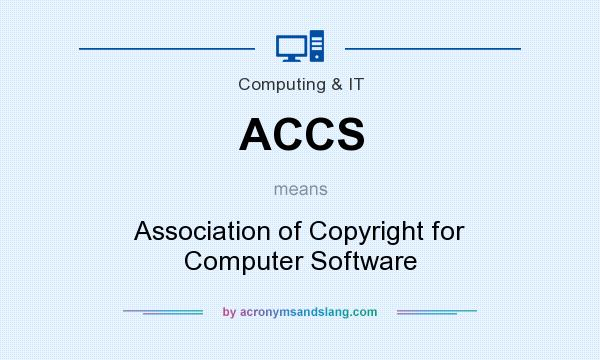 What does ACCS mean? It stands for Association of Copyright for Computer Software