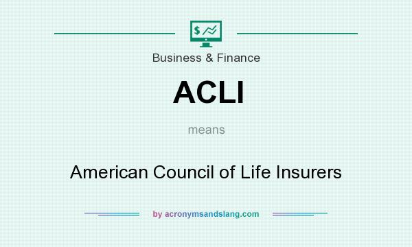 What does ACLI mean? It stands for American Council of Life Insurers