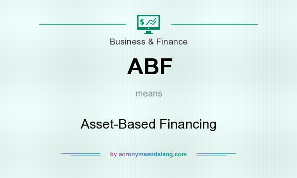 What does ABF mean? It stands for Asset-Based Financing