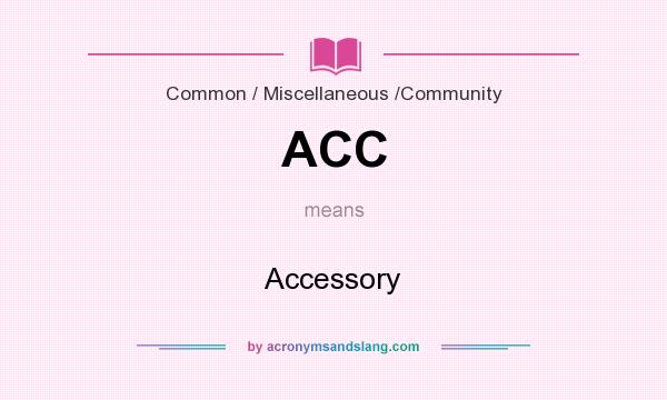 What does ACC mean? It stands for Accessory