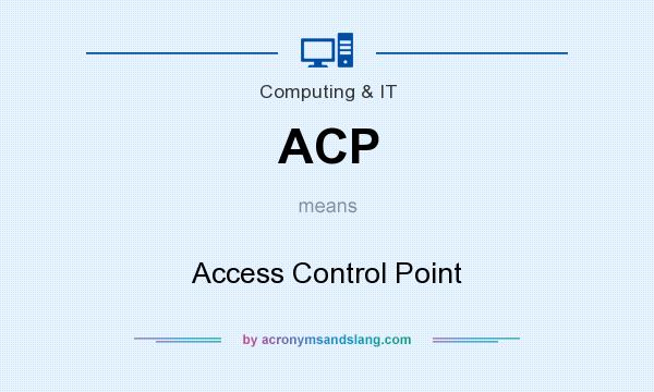 What does ACP mean? It stands for Access Control Point