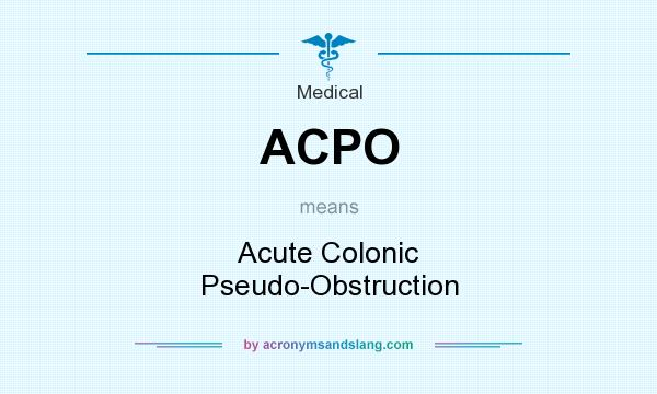 What does ACPO mean? It stands for Acute Colonic Pseudo-Obstruction