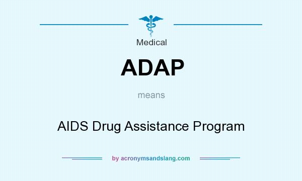 What does ADAP mean? It stands for AIDS Drug Assistance Program
