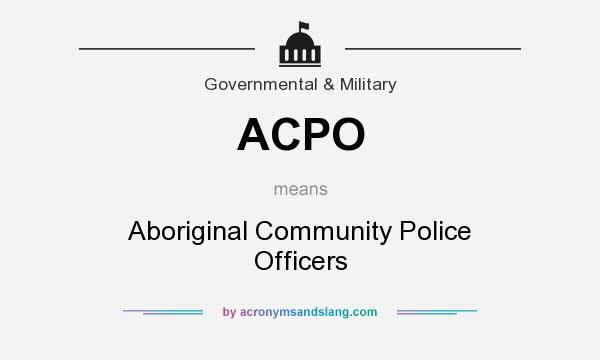 What does ACPO mean? It stands for Aboriginal Community Police Officers