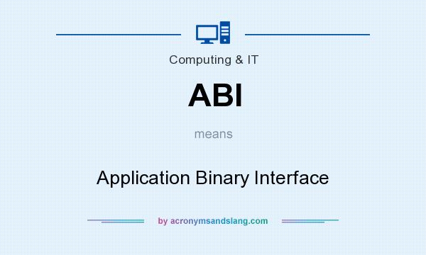 What does ABI mean? It stands for Application Binary Interface