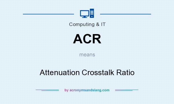 What does ACR mean? It stands for Attenuation Crosstalk Ratio