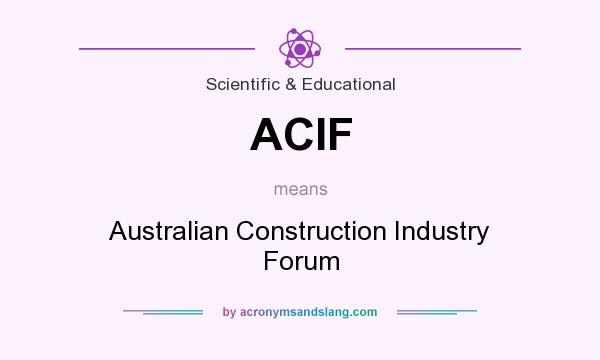 What does ACIF mean? It stands for Australian Construction Industry Forum