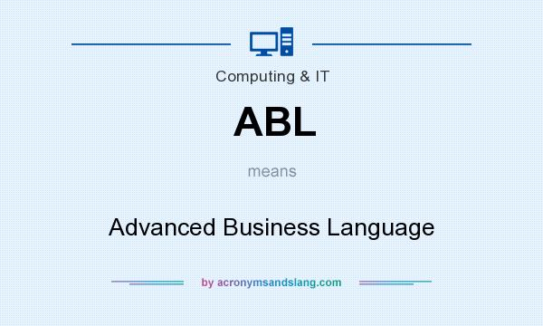 What does ABL mean? It stands for Advanced Business Language