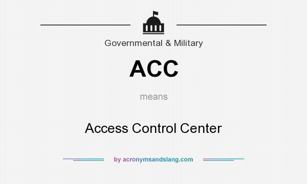 What does ACC mean? It stands for Access Control Center