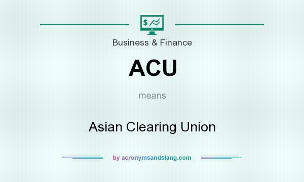 What does ACU mean? It stands for Asian Clearing Union
