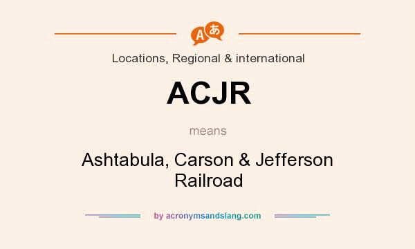 What does ACJR mean? It stands for Ashtabula, Carson & Jefferson Railroad