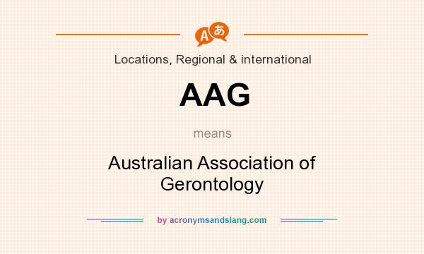What does AAG mean? It stands for Australian Association of Gerontology
