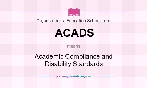What does ACADS mean? It stands for Academic Compliance and Disability Standards