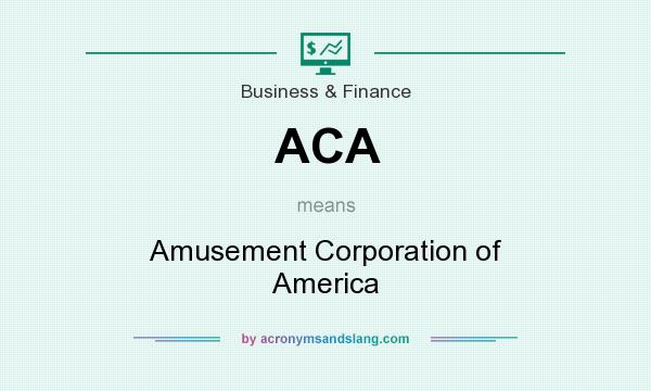 What does ACA mean? It stands for Amusement Corporation of America