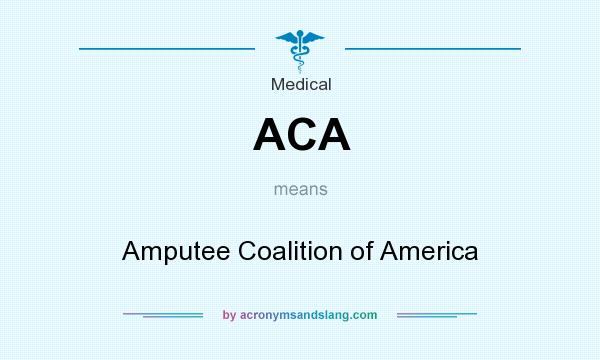 What does ACA mean? It stands for Amputee Coalition of America