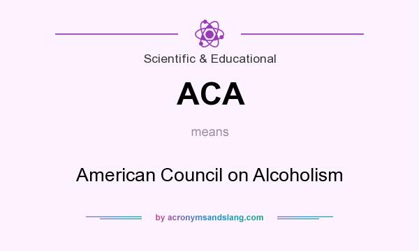 What does ACA mean? It stands for American Council on Alcoholism