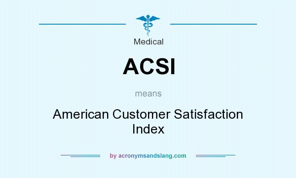 What does ACSI mean? It stands for American Customer Satisfaction Index