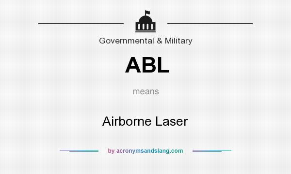 What does ABL mean? It stands for Airborne Laser