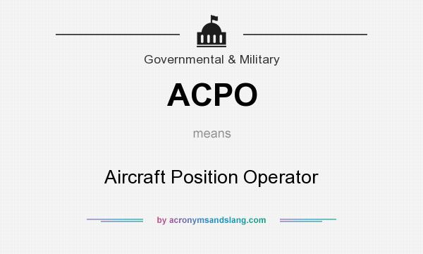 What does ACPO mean? It stands for Aircraft Position Operator