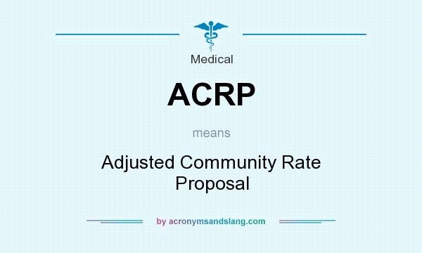 What does ACRP mean? It stands for Adjusted Community Rate Proposal
