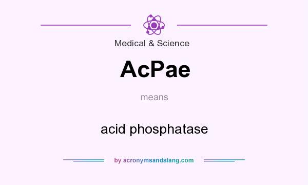 What does AcPae mean? It stands for acid phosphatase